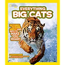 National Geographic Kids Everything Big Cats: Pictures to Purr About and Info to Make You Roar! by Elizabeth Carney (2011-04-12)