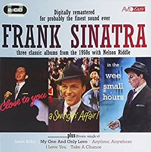 Frank Sinatra: Three Classic Albums and More (In The Wee Small Hours / Close To You / A Swingin Affair)