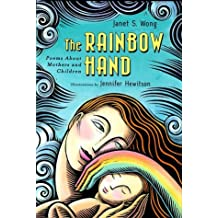 The Rainbow Hand: Poems About Mothers And Children by Janet S. Wong (1999-04-01)