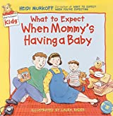 What to Expect When Mommy's Having a Baby (What to Expect Kids) by Heidi Murkoff (2000-05-31)