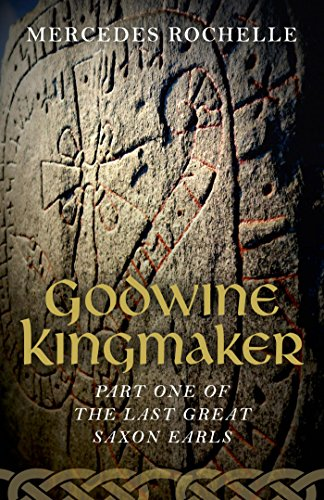 ebook: Godwine Kingmaker: Part One of The Last Great Saxon Earls (B00UMARTCU)