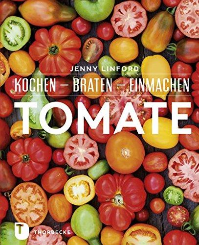 Tomate - Kochen - Braten - Einmachen (Tomaten-anbau)