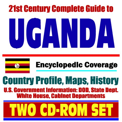 21st Century Complete Guide to Uganda - Encyclopedic Coverage, Country Profile, History, DOD, State Dept., White House, CIA Factbook (Two CD-ROM Set)