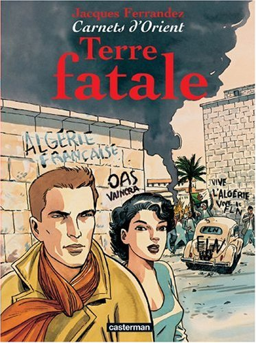 Carnets d'Orient, Tome 10 : Terre fatale par JACQUES FERRANDEZ