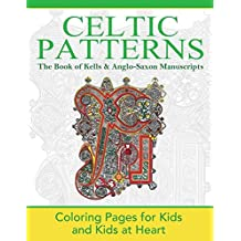 The Book of Kells & Anglo-Saxon Manuscripts: Coloring Pages for Kids and Kids at Heart (Celtic Patterns)