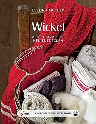 Das große kleine Buch: Wickel: Alte Hausmittel neu entdecken