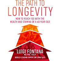 The Path to Longevity: How to reach 100 with the health and stamina of a 40-year-old (English Edition)