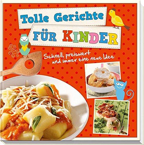 Tolle Gerichte für Kinder: Schnell, preiswert und immer eine neue Idee