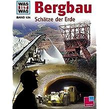 Was ist was, Band 124: Bergbau. Schätze der Erde (WAS IST WAS - Kernreihe, Band 124)