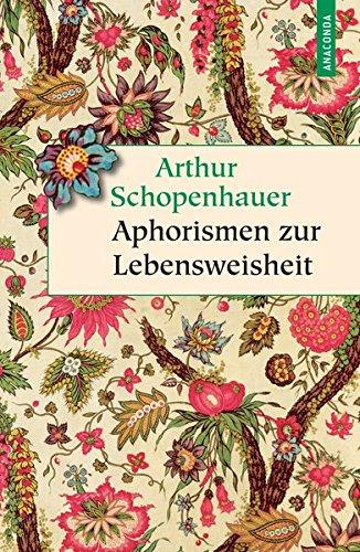 Aphorismen zur Lebensweisheit (Vollständige Ausgabe) (Geschenkbuch Weisheit)