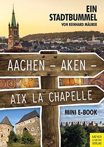 Aachen – Aken – Aix la Chapelle – Mini-E-Book: Ein Stadtbummel von [Mäurer, Reinhard]