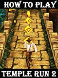 How To Play Temple Run 2: The complete guide to the exciting Iphone  & Android game