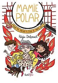 Mamie Polar : Fallait pas toucher à l'école de Mamie Jo ! par Régis Delpeuch