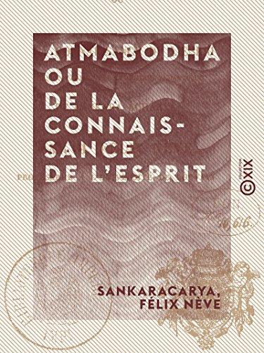 Atmabodha ou De la connaissance de l'esprit - Version commentée du poème védantique de Çankara Acharya par Félix Nève