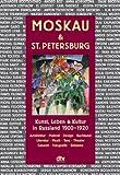 Moskau & St. Petersburg: Kunst, Leben und Kultur in Russland 1900 - 1920