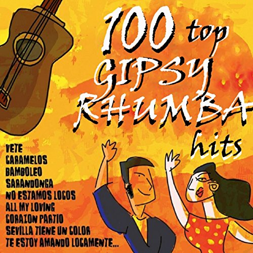 100 Top Gipsy Rhumba Hits [Exp...