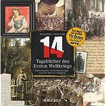 14 – Tagebücher des Ersten Weltkriegs: 14 - Tagebücher des ersten Weltkrieges: Farbfotografien und Aufzeichnungen aus einer Welt im Untergang. Besondere ... 14 - Tagebücher des ersten Weltkrieges