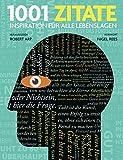1001 Zitate: Inspiration für alle Lebenslagen. Ausgewählt und vorgestellt von 25 internationalen Autoren und Wissenschaftlern.