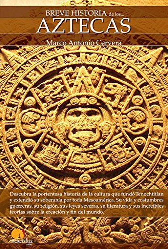 Breve Historia de los Aztecas: Descubra la portentosa historia de la cultura que fundo Tenochitlan y extendio su soberania por toda Mesoamerica. Su ... teorias sobre la creacion y fin del mundo. por Marco Antonio Cervera