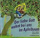 Der liebe Gott wohnt bei uns im Apfelbaum von Franz Hübner (2009) Gebundene Ausgabe
