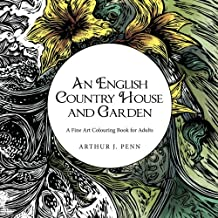 An English Country House and Garden: A Fine Art Colouring Book For Adults: Volume 1