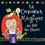 Cabaret Magique du Roi des Papas