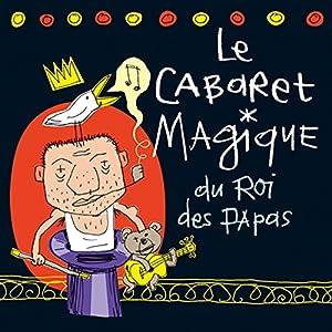"""Afficher """"Le Cabaret magique du roi des papas"""""""