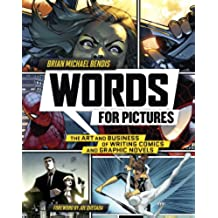 Words for Pictures: The Art and Business of Writing Comics and Graphic Novels (English Edition)