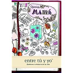 Escribe tus momentos inolvidables. Querida mamá: entre tú y yo (Cuéntame Tu Vida)