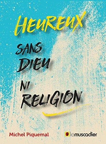 Heureux sans Dieu ni religion: Arguments en faveur de l'athéisme