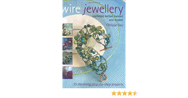 Wire Jewellery: Crocheted, Knitted, Twisted and Beaded: Amazon.co.uk ...