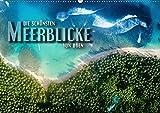 Die schönsten Meerblicke von oben (Wandkalender 2019 DIN A2 quer): Atemberaubende Luftaufnahmen von paradiesischen Küstenabschnitten, Stränden und Atollen (Monatskalender, 14 Seiten) (CALVENDO Natur)