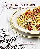 Venezia in cucina. The flavours of Venice. Ediz. italiana e inglese