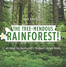 The tree mendous rainforest all about the rainforests childrens the tree mendous rainforest all about the rainforests childrens nature books by fandeluxe Images