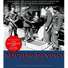 Rescuing Da Vinci: Hitler and the Nazis Stole Europe's Great Art - America and Her Allies Recovered It by Robert M. Edsel (2006-12-15)