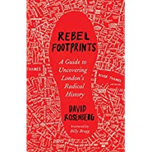 Rebel Footprints: A Guide to Uncovering London's Radical History by David Rosenberg (2015-03-20)