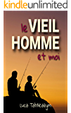 LE VIEIL HOMME ET MOI (French Edition)