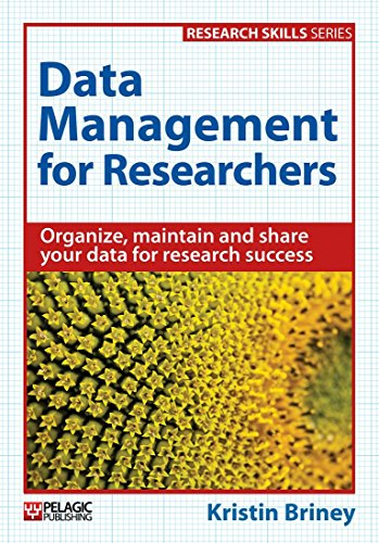 Data Management for Researchers: Organize, maintain and share your data for research success (Research Skills) (English Edition)
