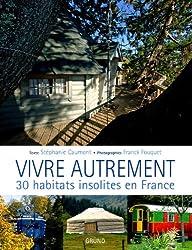 Vivre autrement : 30 habitats insolites en France