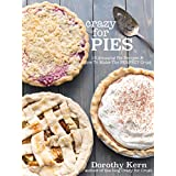 Crazy for Pies: 19 Amazing Pie Recipes and How To Make The Perfect Crust (English Edition)