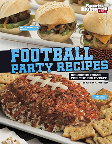 Football Party Recipes: Delicious Ideas for the Big Event (Sports Illustrated Kids: Football Cookbooks)