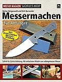 Messermachen für Anfänger: Schritt-für-Schritt-Anleitung: Vom Entwurf bis zum fertigen Messer (Messer Magazin Workshop)