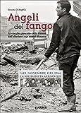 Angeli del fango. La «meglio gioventù» nella Firenze dell'alluvione a 50 anni di distanza. Nel novembre 1966 la solidarietà arrivò qui