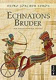 Echnatons Bruder. Der Pharao und der Prophet: Historischer Roman
