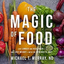 The Magic of Food: Live Longer and Healthier--And Lose Weight--With the Synergetic Diet
