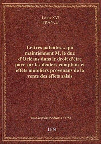 Lettres patentes... qui maintiennent M. le duc d'Orléans dans le droit d'être payé sur les deniers c par FRANCE Louis XVI