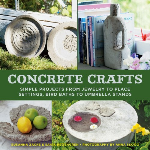 Concrete Crafts: Simple Projects from Jewelry to Place Settings, Birdbaths to Umbrella Stands