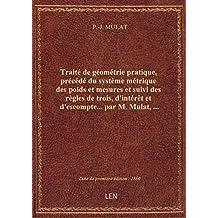 Traité de géométrie pratique, précédé du système métrique des poids et mesures et suivi des règles d