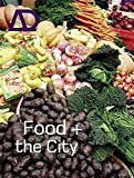 Food and the City (Architectural Design, Band 175)