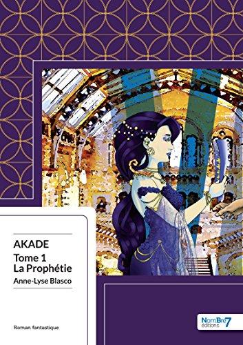La Prophétie: Akade - Tome 1 par [Blasco, Anne-Lyse]